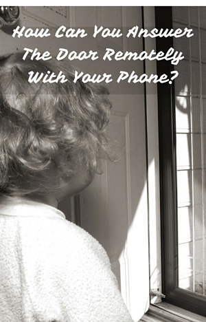 How Can You Answer The Door Remotely With Your Phone